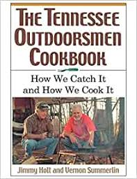 Tennessee Outdoorsmen Cookbook: How We Catch It and How We Cook It.: Holt,  Jimmy, Summerlin, Vernon: 9781558539624: Amazon.com: Books