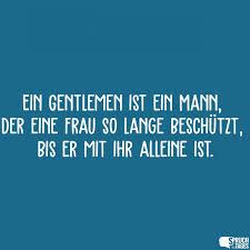 Ein Gentlemen Ist Ein Mann Der Eine Frau So Lange Beschützt Bis Er