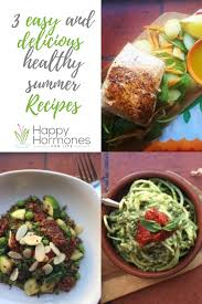 Light Healthy Dinners For Summer 3 Easy And Delicious Healthy Summer Recipes Healthy Summer