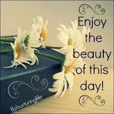 Enjoy This Beautiful Day Quotes Best of Quotes On Enjoying A Beautiful Day Best Quote 24