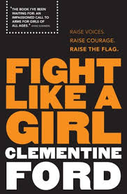 friday essay talking writing and fighting like girls fight like a girl clementine ford 2016 allen and unwin