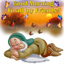 Good Morning To All My Friends Disney Quote Good Morning Good