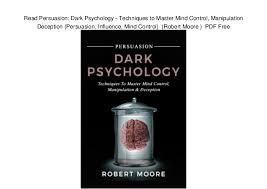 persuasion dark psychology techniques to master mind control   persuasion dark psychology techniques to master mind control manipulation deception persuasion