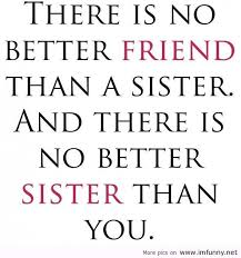 Beautiful Quotes For My Sister Best of I Think This Is A Beautiful Quote There Is No Better Person Than My