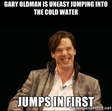 Gary oldman is uneasy jumping into the cold water jumps in first ... via Relatably.com