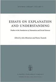 com essays on explanation and understanding studies in essays on explanation and understanding studies in the foundations of humanities and social sciences synthese library 1976th edition