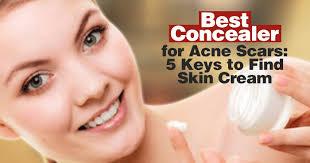 best concealer for acne scars 5 keys to find skin cream