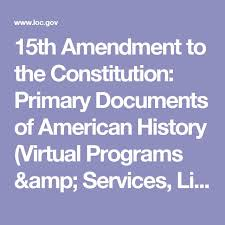 th amendment amendment amendment and us  15th amendment to the constitution primary documents of american history virtual programs services