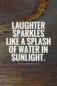 Water Quotes Simple Laughter Sparkles Like A Splash Of Water In Sunlight Picture Quotes