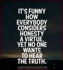 Funny Pics About Honesty It's funny how everybody considers honesty a virtue yet no one 10