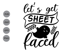 Son of a nutcracker svg files, jpeg, png and dxf die cut fil.or cricut and silhouette cutting machines digital download. Let S Get Sheet Faced Graphic By Cosmosfineart Creative Fabrica
