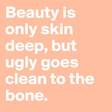 beauty quotes sayings pictures and images beauty is only skin deep but ugly goes clean to the bone