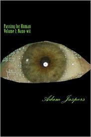 Passing for Human: Volume 1: Nano-wit: Jaspers, Adam: 9781542934503:  Amazon.com: Books