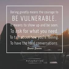 Vulnerability Quotes Cool Daring Greatly Means The Courage To Be Vulnerable Brene Brown
