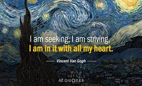Vincent Van Gogh Quotes Inspiration Vincent Van Gogh Quote I Am Seeking I Am Striving I Am In It