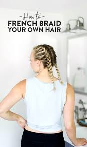 How To French Braid Your Own Hair Fit Foodie Finds