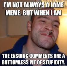i'm not always a lame meme, but when i am the ensuing comments are ... via Relatably.com