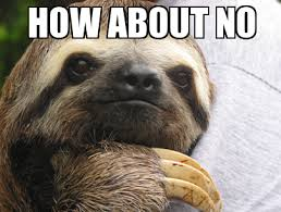 Annoyed Sloth - WeKnowMemes Generator via Relatably.com