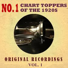 Chart Toppers Of 2011 No 1 Chart Toppers Of The 1920s Original Recordings Vol 1 By Various Artists