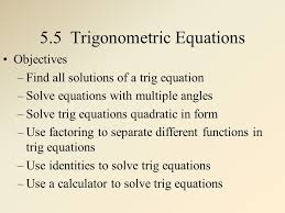 32 5 5 trigonometric equations objectives find all solutions