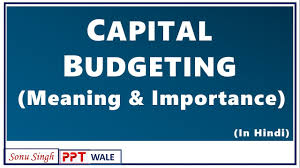 Capital Budgeting In Hindi Meaning Decisions Importance Financial Management Bba Mba Ppt