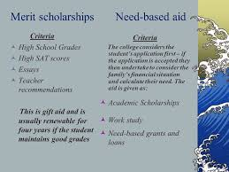 financial aid and scholarships what is financial aid money given  merit scholarships need based aid criteria high school grades high sat scores essays teacher recommendations