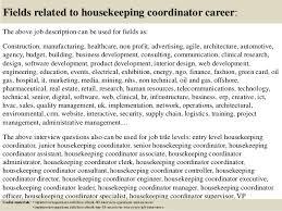 17 fields related to housekeeping coordinator career the above job description housekeeping job duties