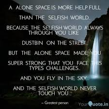 Alone Is The Best Teacher Than The Selfish World English Quote