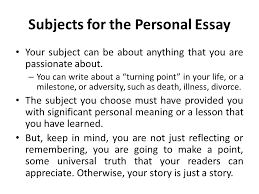 lecture personal essay recap what is analysis essay purpose  subjects for the personal essay your subject can be about anything that you are passionate about