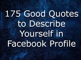40 Good Quotes To Describe Yourself In Facebook Profile Awesome Good Bio Quotes