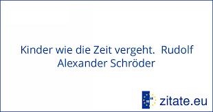 Kinder Wie Die Zeit Vergeht Rudolf Alexander Schröder Zitateeu