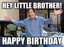 Hey Little Brother! Happy Birthday - Hey Little Brother - quickmeme via Relatably.com