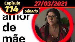 AMOR DE MÃE - CAPÍTULO 114 DE 27/03/2021 (SÁBADO) - NOVELA COMPLETA -  YouTube