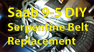 saab diy serpentine belt and pulley replacement trionic saab 9 5 diy serpentine belt and pulley replacement trionic seven