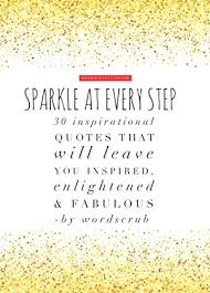 Sparkle At Every Step 40 Inspirational Quotes That Will Leave You Cool Sparkle Quotes