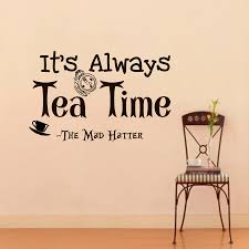 Its Always Tea Time Mad Hatter Sayings Quotes Wall Decals Home Kids Bedroom Alice In Wonderland Decor Vinyl Wall Stickers W 293 In Wall Stickers From