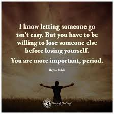 Quotes About Letting Someone Go Best I Know Letting Someone Go Isn't Easy But You Have To Be Willing To