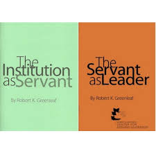 the wisdom of servant leadership the case for servant leadership  the servant as leader the institution as servant