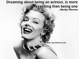 Marilyn Monroe Dream Quotes Best of Dreaming About Being An Actress Is More Exciting Then Being One