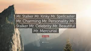 """Personality Quotes Beauteous RK Lilley Quote """"Mr Stalker Mr Kinky Mr Spellcaster Mr"""
