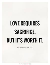 Love Requires Sacrifice But It's Worth It Picture Quotes Best Quotation About Love And Sacrifice