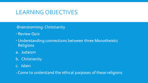 "religions and the ""new europe"" homework due thursday friday 4 learning objectives brainstorming christianity ï'  review quiz ï'  understanding connections between three monotheistic religions a judaism b"