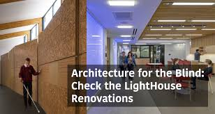 Designing Buildings For Visually Impaired Architecture For The Blind Lighthouse Renovations Take A