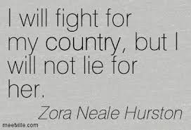 I will fight for my country, but I will not lie for her. #Zora ... via Relatably.com