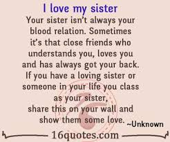 Sister Love Quotes Best I Love My Sister Your Sister Isn't Always Your Blood Relation
