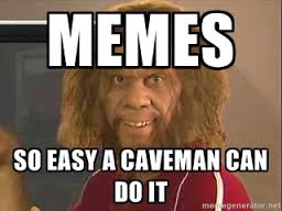 memes so easy a caveman can do it - Geico Caveman | Meme Generator via Relatably.com
