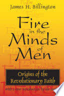 <b>Fire</b> in the Minds of <b>Men</b>: <b>Origins</b> of the Revolutionary Faith - James ...