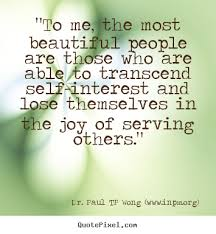 Quotes About Serving Others Best The Most Beautiful People Dr Paul TP Wong's