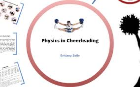 The Physics Of Cheerleading By Brittany Selle On Prezi