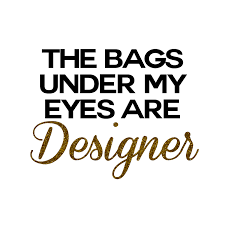 The Bags Under My Eyes Are Designer The Bags Under My Eyes Are Designer 11 Oz Novelty Coffee Mug